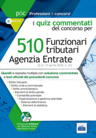 510 funzionari tributari agenzia delle entrate. Quiz commentati del concorso. Con software di simulazione -  pdf epub