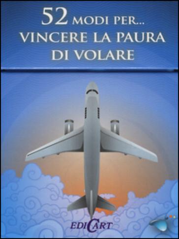 52 modi per... vincere la paura di volare. 52 carte - V. Paggiarin |