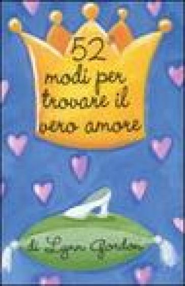 52 modi per trovare il vero amore. Carte - Lynn Gordon  