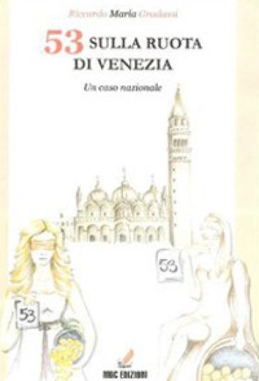53 sulla ruota di Venezia. Un caso nazionale - Riccardo Maria Gradassi pdf epub