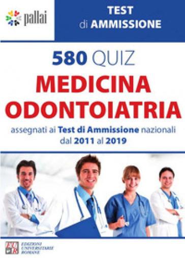 580 quiz medicina odontoiatria. Assegnati ai test di ammissione nazionali dal 2011 al 2019