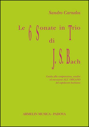 Le 6 sonate in trio di J. S. Bach. Guida alla comprensione, analisi ed esecuzione all'organo del capolavoro bachiano - Sandro Carnelos   Thecosgala.com