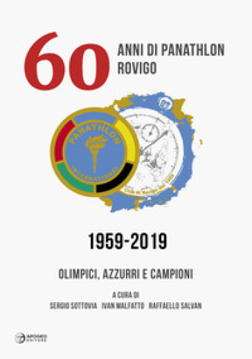 60 anni di Panathlon Rovigo 1959-2019. Olimpici, azzurri e campioni. Ediz. illustrata - S. Sottovia | Rochesterscifianimecon.com