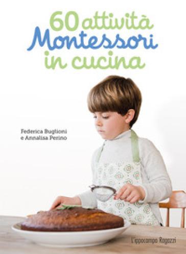 60 attività Montessori in cucina. Ediz. illustrata - Federica Buglioni | Jonathanterrington.com