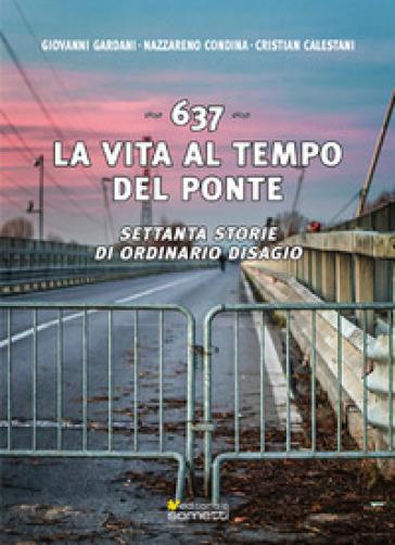 637. La vita al tempo del ponte. Settanta storie di ordinario disagio - Giovanni Gardani |