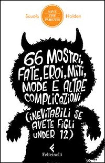 66 mostri, fate, eroi, miti, mode e altre complicazioni (inevitabili se avete figli under 12) - Lucia Moisio | Kritjur.org
