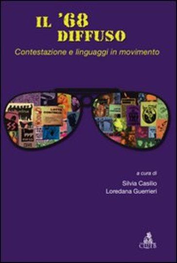 Il '68 diffuso. 1.Contestazione e linguaggi in movimento - S. Casilio  