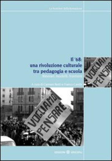 Il '68. Una rivoluzione culturale tra pedagogia e scuola. Itinerari, modelli, frontiere - C. Betti   Rochesterscifianimecon.com