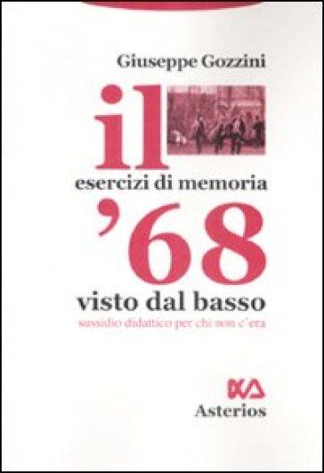 Il '68 visto dal basso. Sussidio didattico per chi non c'era - Giuseppe Gozzini pdf epub