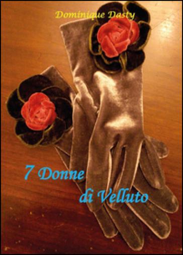 7 Donne di velluto - Dominique Dasty |