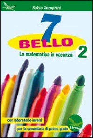 7 bello. La matematica in vacanza, con laboratorio INVALSI. Per la Scuola media. 2. - Fabio Semprini pdf epub