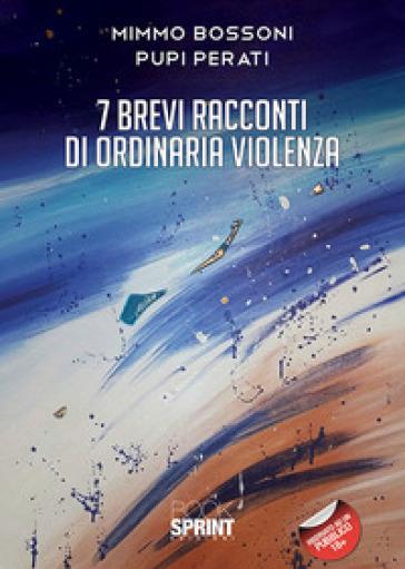 7 brevi racconti di ordinaria violenza - Mimmo Bossoni | Kritjur.org