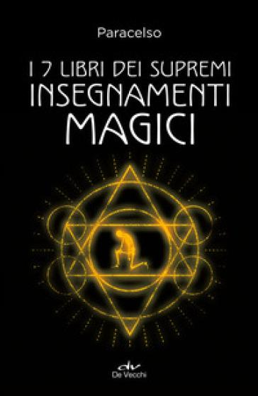 I 7 libri dei supremi insegnamenti magici - Paracelso | Thecosgala.com
