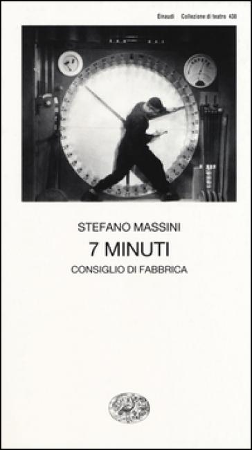7 minuti. Consiglio di fabbrica - Stefano Massini |