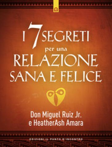 I 7 segreti per una relazione sana e felice - Miguel jr. Ruiz pdf epub