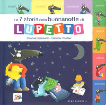Le 7 storie della buonanotte di Lupetto. Amico Lupo. Ediz. a colori - Orianne Lallemand |