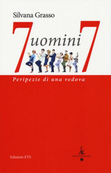 7 uomini 7. Peripezie di una vedova - Silvana Grasso |