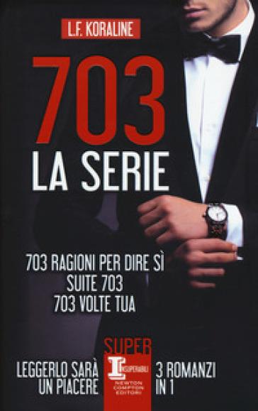703. La serie: 703 ragioni per dire sì-Suite 703-703 volte tua - L. F. Koraline | Jonathanterrington.com