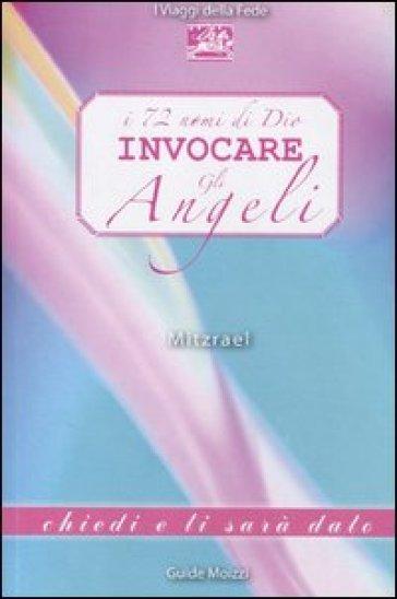 I 72 nomi di Dio. Invocare gli angeli - Mitzrael | Jonathanterrington.com
