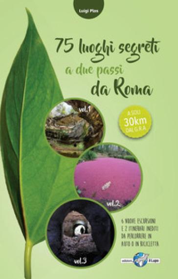 75 luoghi segreti a due passi da Roma - Luigi Plos | Rochesterscifianimecon.com