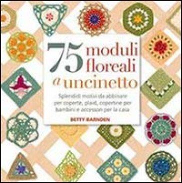 75 moduli floreali a uncinetto - Betty Barnden |