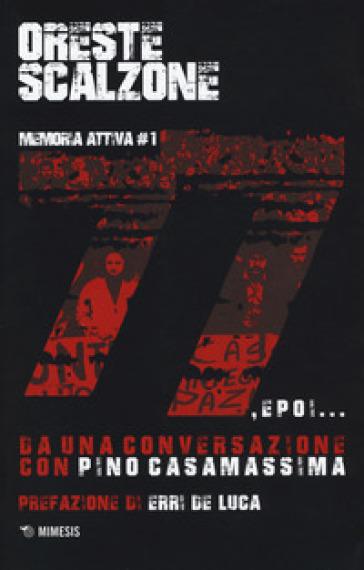 77 e poi... Da una conversazione con Pino Casamassima - Oreste Scalzone |