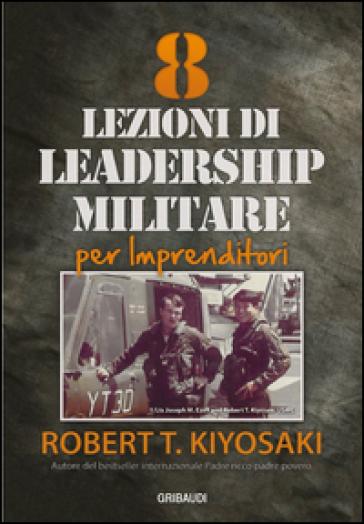8 Lezioni di leadership militare per imprenditori - Robert T. Kiyosaki  