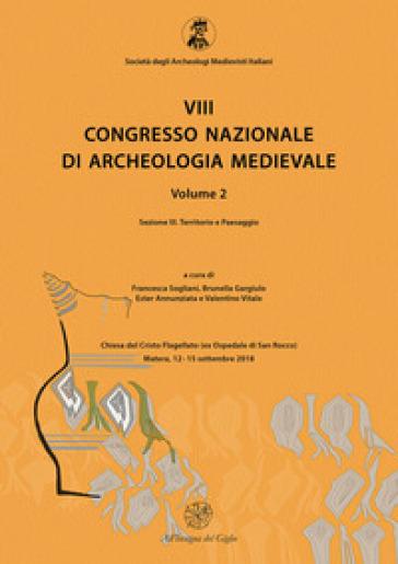 8° congresso nazionale di archeologia medievale. Atti del congresso (Matera, 12-15 settembre 2018). 2/3: Territorio e paesaggio - F. Sogliani |