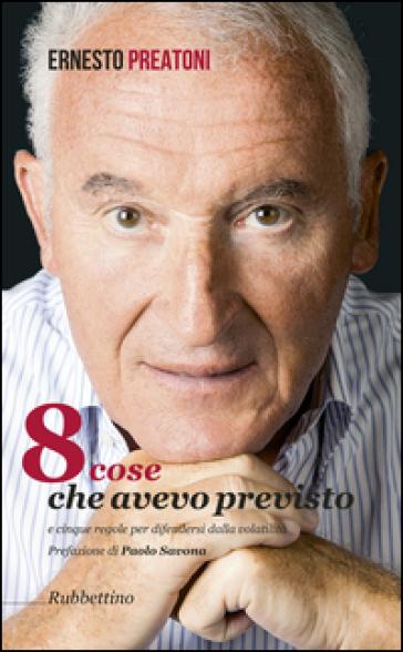 8 cose che avevo previsto e cinque regole per difendersi dalla volatilità - Ernesto Preatoni pdf epub