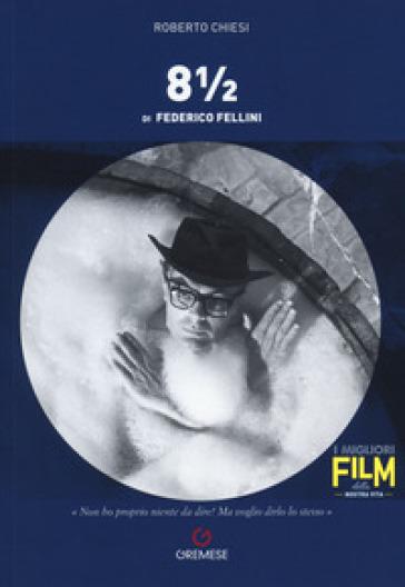 8 ¿ di Federico Fellini - Roberto Chiesi |