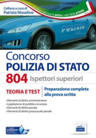 804 Ispettori superiori nella Polizia di Stato. Manuale completo per la preparazione alla prova scritta - Patrizia Nissolino  