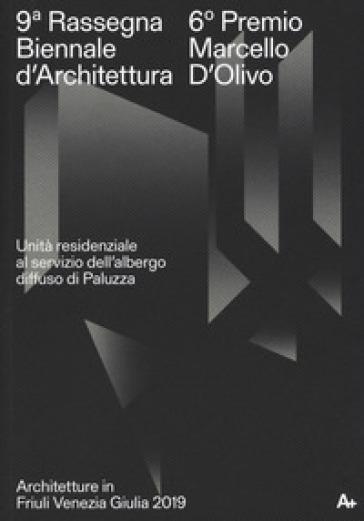 9ª Rassegna biennale di architettura. 6º Premio Marcello D'Olivo. Unità residenziale al servizio dell'albergo diffuso di Paluzza. Ediz. illustrata