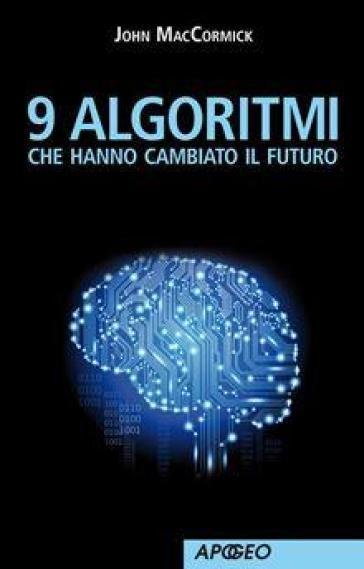 9 algoritmi che hanno cambiato il futuro - John MacCormick   Thecosgala.com