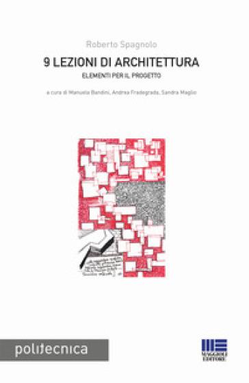 9 lezioni di architettura. Elementi per il progetto - Roberto Spagnolo |