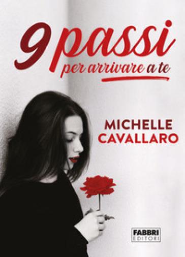 9 passi per arrivare a te - Michelle Cavallaro |