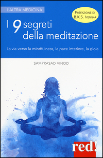 I 9 segreti della meditazione. La via verso la mindfulness, la pace interiore, la gioia - Samprasad Vinod |