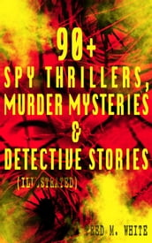 90+ Spy Thrillers, Murder Mysteries & Detective Stories (Illustrated)