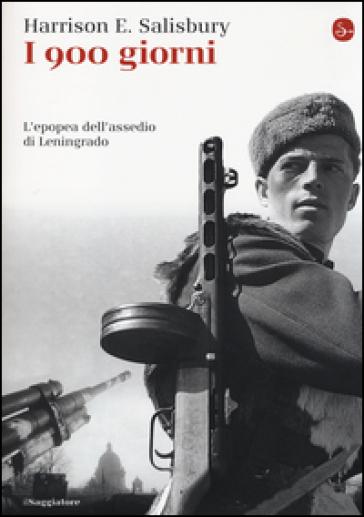 I 900 giorni. L'epopea dell'assedio di Leningrado - Harrison E. Salisbury  