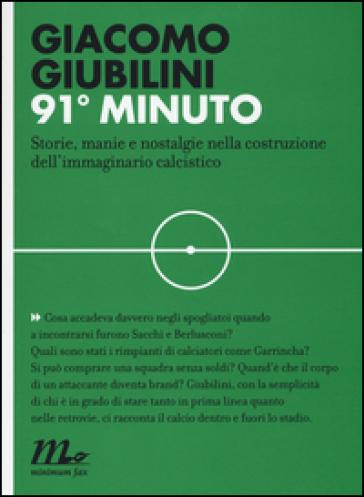 91° minuto. Storie, manie e nostalgie nella costruzione dell'immaginario calcistico - Giacomo Giubilini | Thecosgala.com