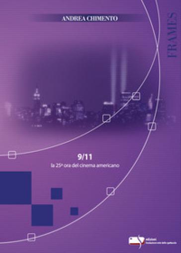 9/11 la 25° ora del cinema americano - Andrea Chimento |