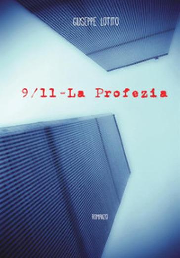 9/11. La profezia - Giuseppe Lotito  