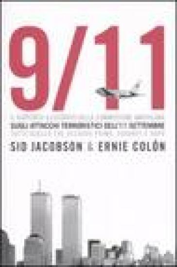 9/11. Il rapporto illustrato della Commissione americana sull'11 settembre. Tutto quello che accadde prima, durante e dopo - Sid Jacobson  