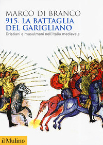 915. La battaglia del Garigliano. Cristiani e musulmani nell'Italia medievale - Marco Di Branco pdf epub