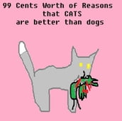 99 Cents Worth of Reasons that Cats are better than Dogs