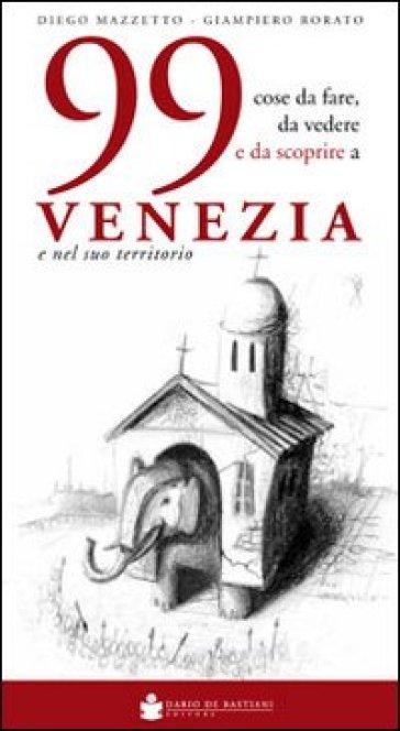 99 cose da fare, da vedere e da scoprire a Venezia e nel suo territorio - Diego Mazzetto | Rochesterscifianimecon.com
