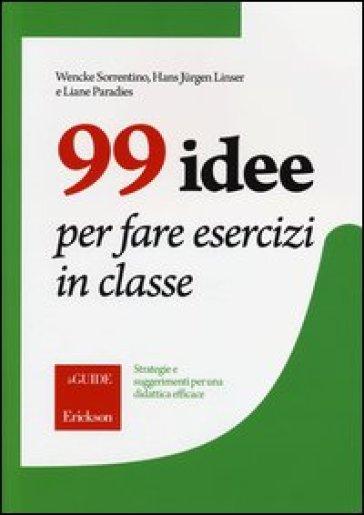 99 idee per fare esercizi in classe. Strategie e suggerimenti per una didattica efficace - Wenche Sorrentino pdf epub