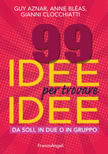 99 idee per trovare idee. Da soli, in due o in gruppo