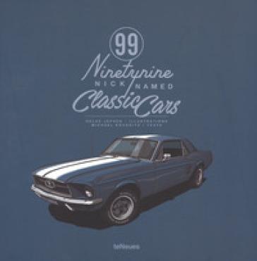 99 nicknamed classic cars. Ediz. a colori - Michael Kockritz | Rochesterscifianimecon.com