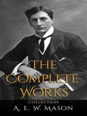 A. E. W. Mason: The Complete Works