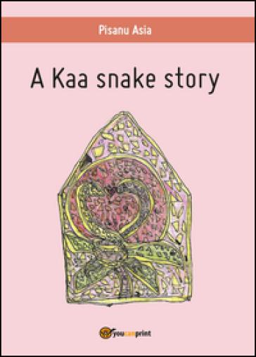 A Kaa snake story - Asia Pisanu |